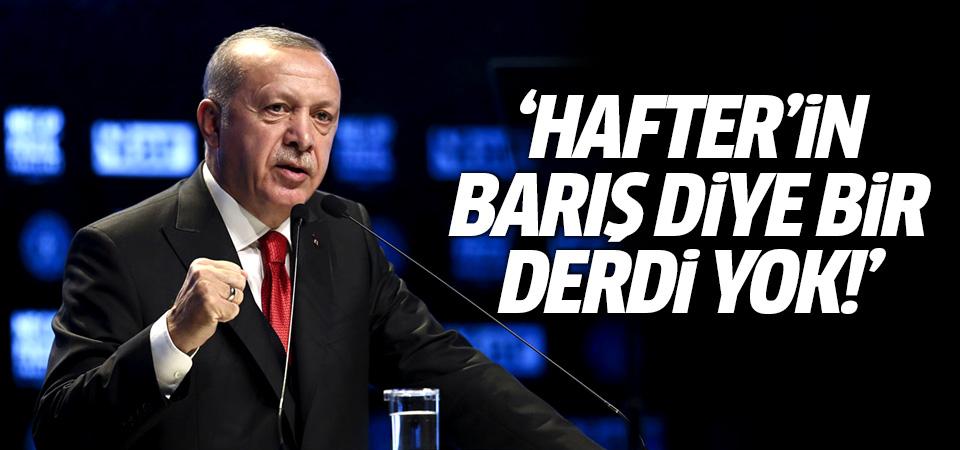 Erdoğan: Hafter'in ateşkes ve barış diye bir derdi yok!
