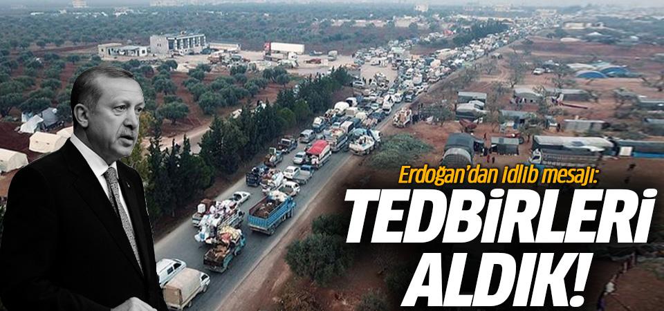 Erdoğan İdlib mesajı: Tedbirleri aldık!