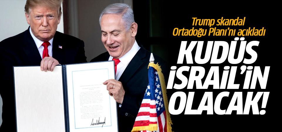 Trump skandal 'Ortadoğu Planı'nı açıkladı: Kudüs İsrail'in olacak!