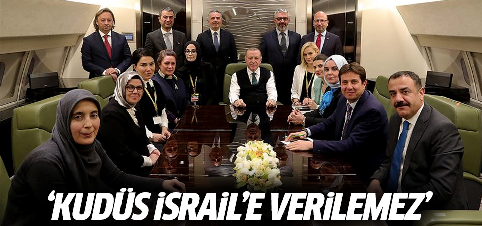 Erdoğan: Kudüs İsrail'e verilemez!