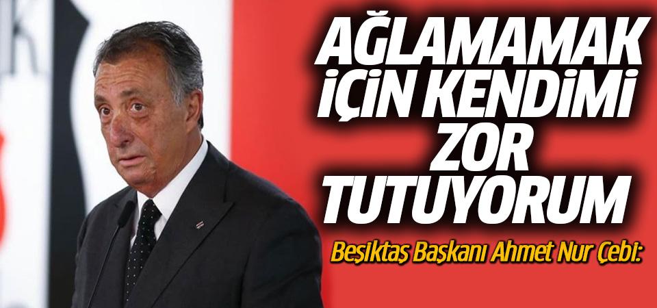 Ahmet Nur Çebi: Ağlamamak için kendimi zor tutuyorum