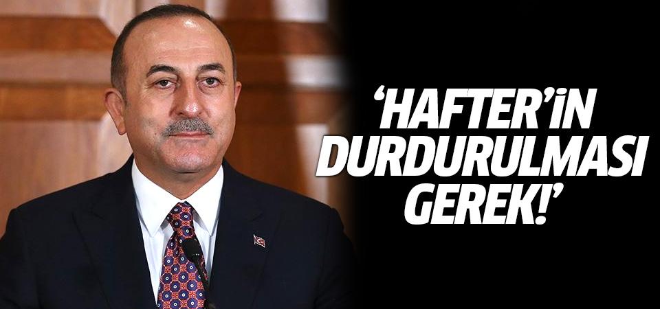 Çavuşoğlu: Hafter'in durdurulması gerek