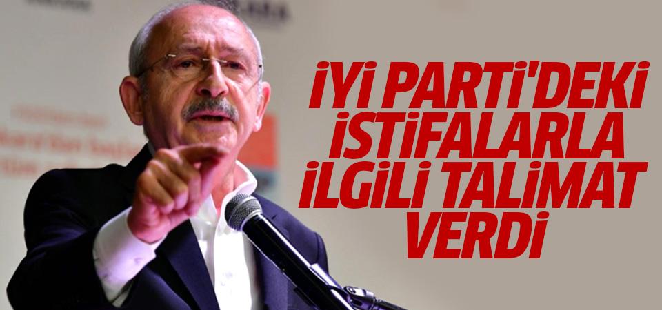 Kılıçdaroğlu'ndan İYİ Parti'deki istifalarla ilgili talimat