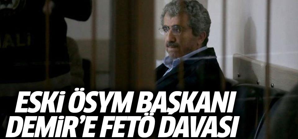 Eski ÖSYM Başkanı Demir ve yardımcısı Pekşen'e FETÖ davası