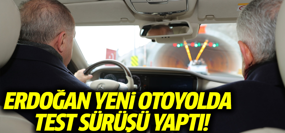 Cumhurbaşkanı Erdoğan, yeni otoyolda test sürüşü yaptı