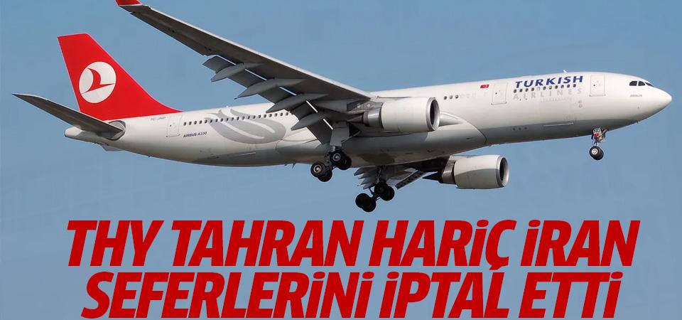 THY: Tahran hariç İran'a tüm seferler 10 Mart'a kadar iptal edildi