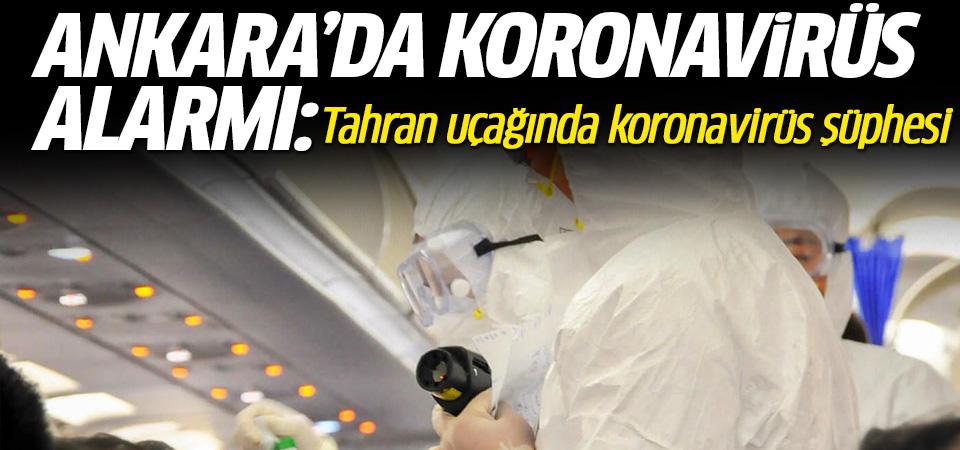 Ankara'da Tahran'dan gelen uçakta koronavirüs alarmı: 132 kişi karantinaya alındı
