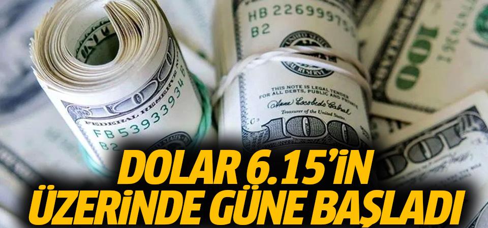 Dolar güne 6.15'in üzerinde başladı