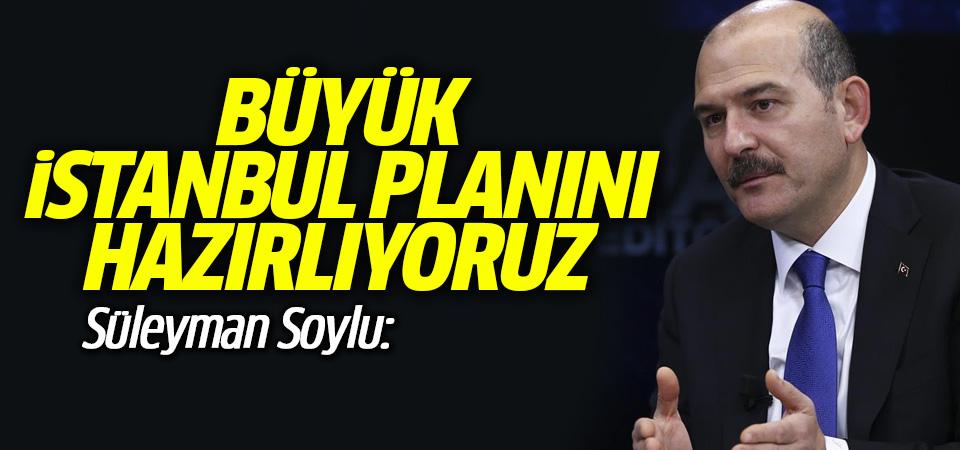 Soylu: Olası büyük İstanbul depremi için büyük İstanbul planı hazırlıyoruz
