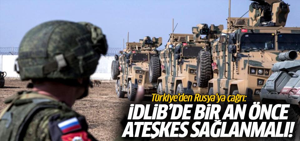 Türkiye'den Rusya'ya çağrı: İdlib'de bir an önce ateşkes sağlanmalı!