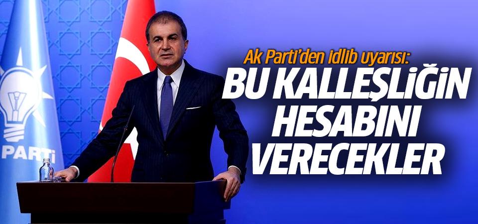 AK Parti'den idlib uyarısı: Bu kalleşliğin hesabını verecekler!