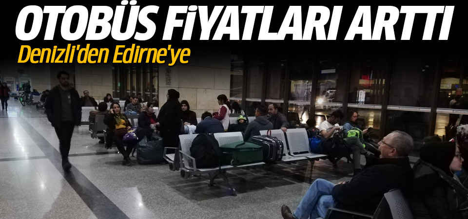 Denizli'den Edirne'ye otobüs bileti fiyatları 20-30 TL arttı
