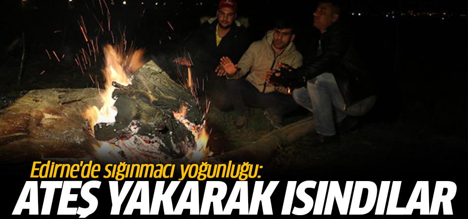 Edirne'de sığınmacı yoğunluğu: Geceyi yakılan ateşin etrafında geçirdiler