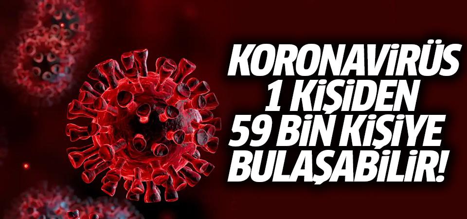 Bir kişi, koronavirüsü 59 bin kişiye bulaştırabilir