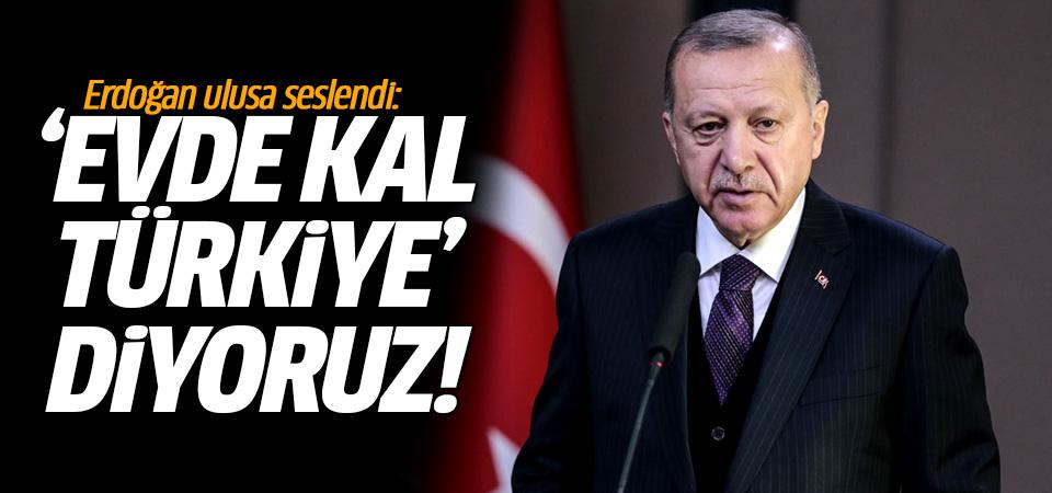 Cumhurbaşkanı Erdoğan Ulusa seslendi: 'Evde kal Türkiye' diyoruz!
