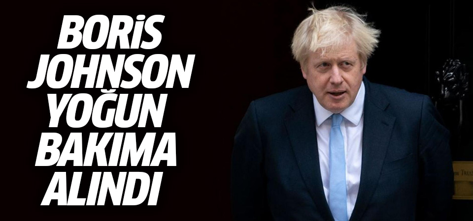 Boris Johnson yoğun bakıma alındı