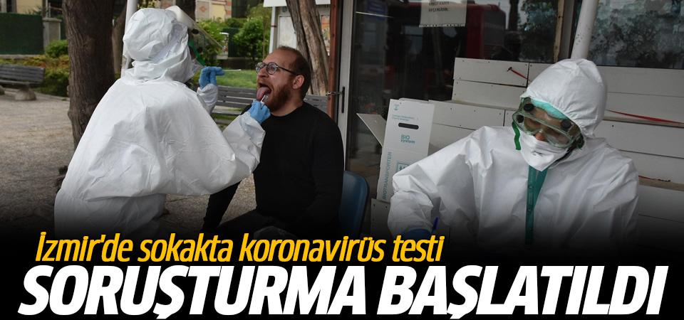 İzmir'de sokakta koronavirüs testi yaptılar! Soruşturma başlatıldı