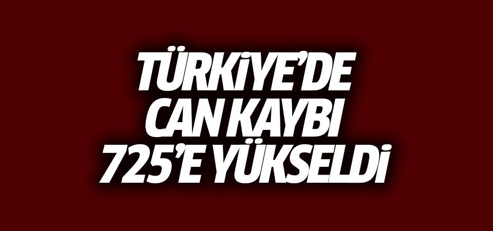 Türkiye'de can kaybı 725'e yükseldi