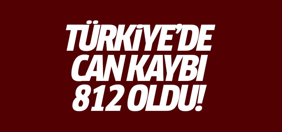 Türkiye'de can kaybı 812 oldu!