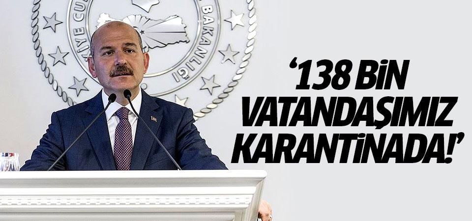 İçişleri Bakanı Soylu: 138 bin vatandaşımız karantinada