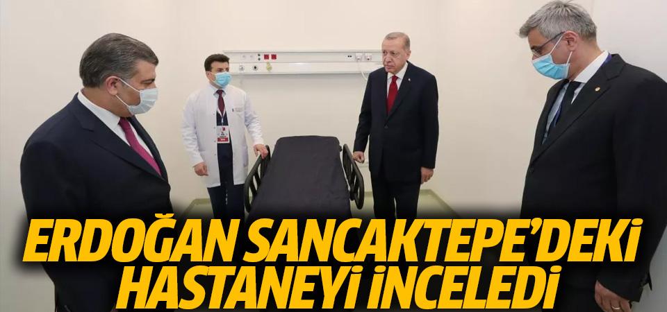 Cumhurbaşkanı Erdoğan, Sancaktepe'deki hastaneyi inceledi