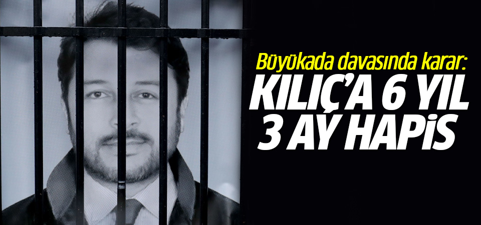 Büyükada davasında karar: Kılıç'a 6 yıl 3 ay hapis