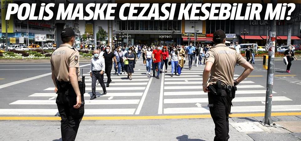 Polis maske cezası kesebilir mi? EGM duyurdu