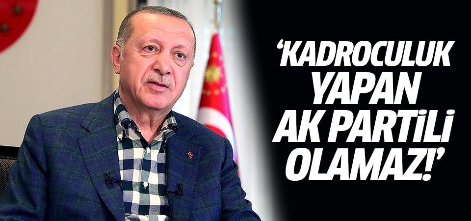 Erdoğan: Kadroculuk yapan Akpartili olamaz!