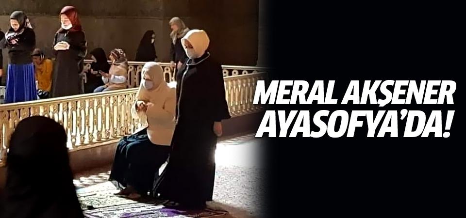 Meral Akşener Ayasofya'da!