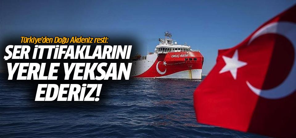 Türkiye'den Doğu Akdeniz resti: Şer ittifaklarını yerle yeksan ederiz!