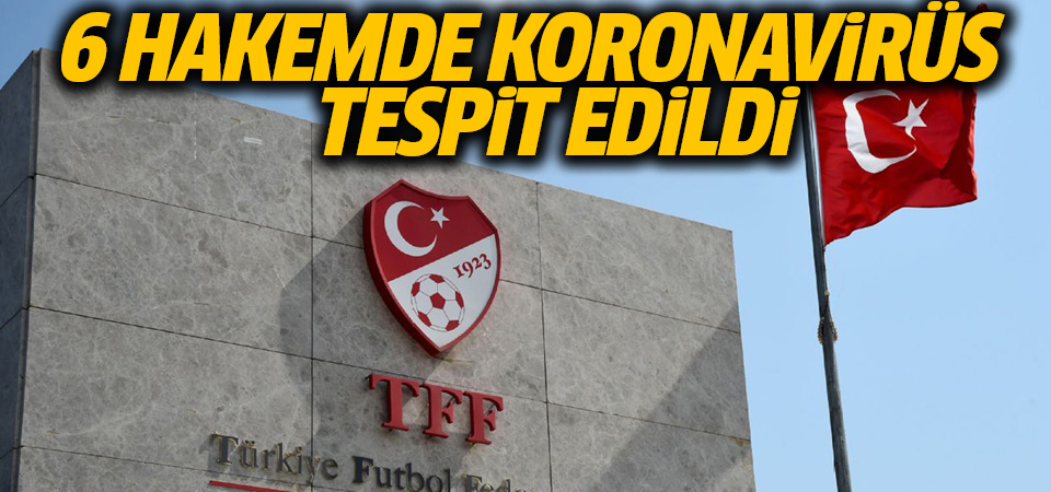 Türkiye Futbol Federasyonu: 6 hakemde koronavirüs tespit edildi