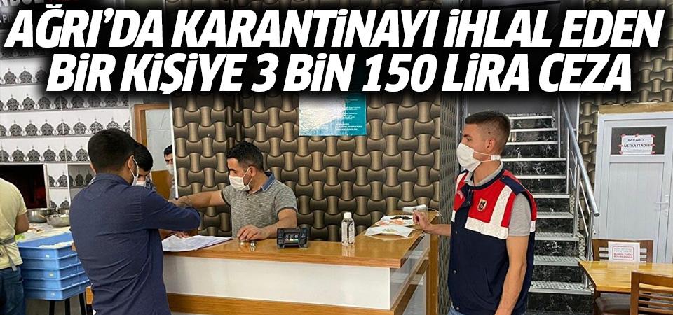 Ağrı'da karantinayı ihlal eden bir kişiye 3 bin 150 lira para cezası