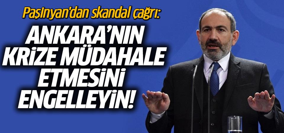 Paşinyan'dan Türkiye çağrısı: Ankara'nın krize müdahale etmesini engelleyin