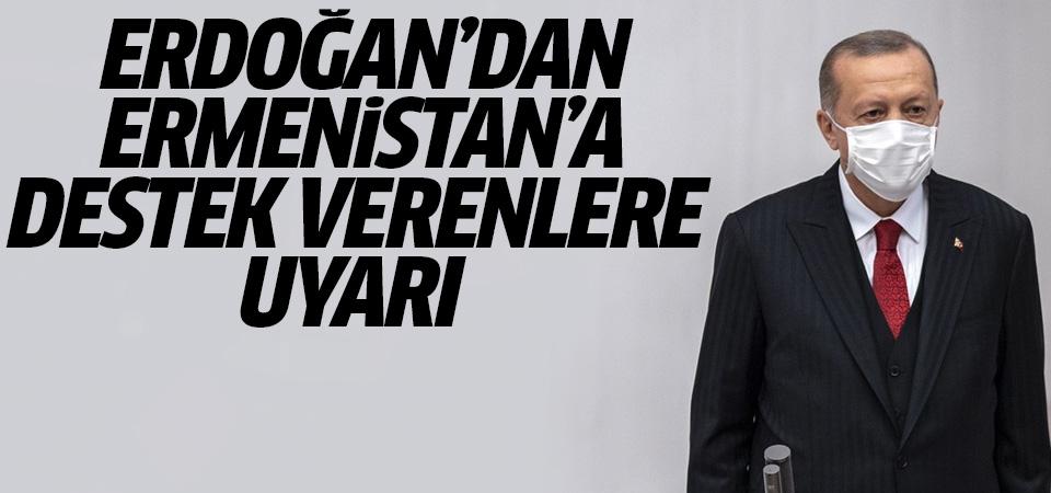 Erdoğan'dan Ermenistan'a destek verenlere uyarı