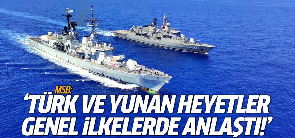 MSB: Türk ve Yunan heyetler genel ilkelerde anlaştı