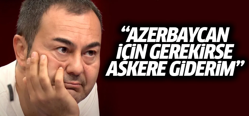Serdar Ortaç: Azerbaycan için gerekirse askere giderim