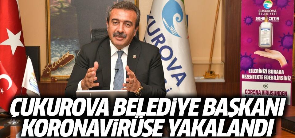 Çukurova Belediye Başkanı Soner Çetin koronavirüse yakalandı