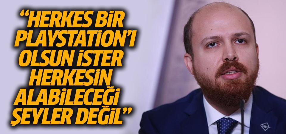Bilal Erdoğan: Herkes bir PlayStation'ı olsun ister, herkesin alabileceği şeyler değil