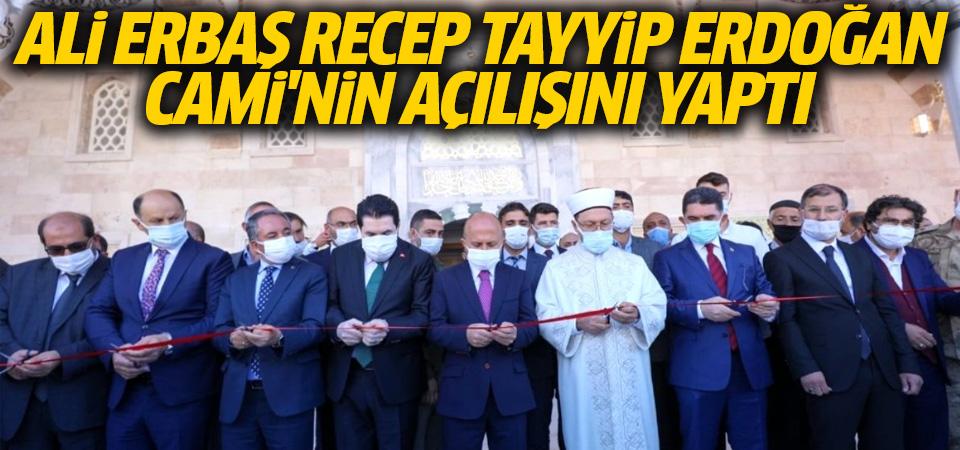 Ali Erbaş, Recep Tayyip Erdoğan Camii'nin açılışını yaptı