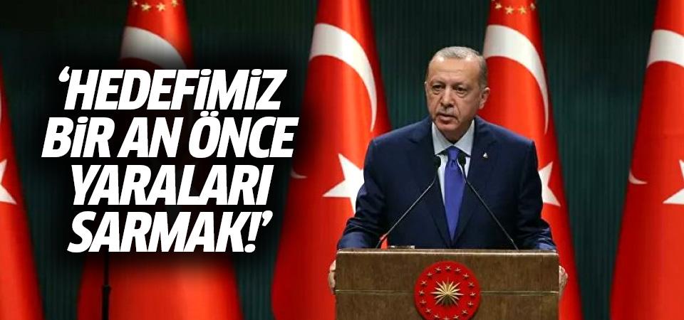 Erdoğan: Hedefimiz, bir an önce yaraları sarmak
