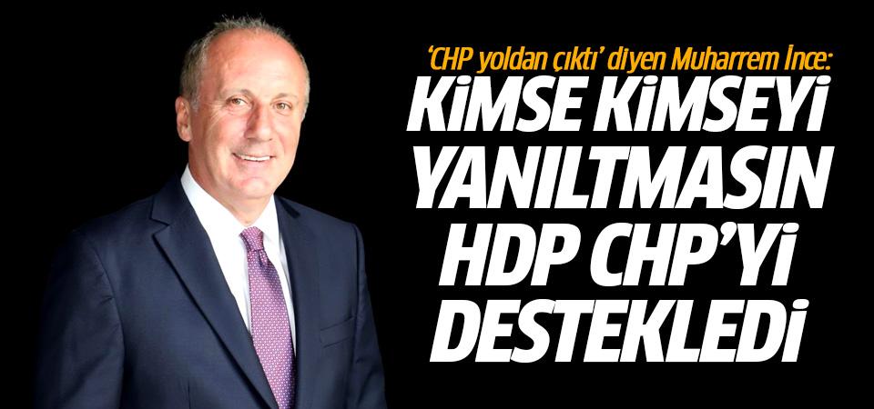 'CHP yoldan çıktı' diyen Muharrem İnce: Kimse kimseyi yanıltmasın HDP CHP'yi destekledi