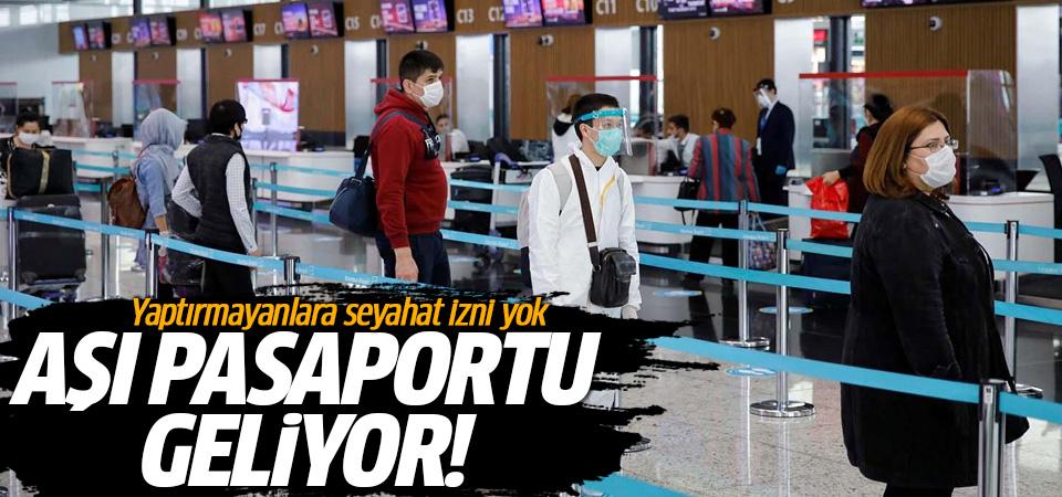 Aşı pasaportu geliyor! Yaptırmayanlara seyahat izni yok