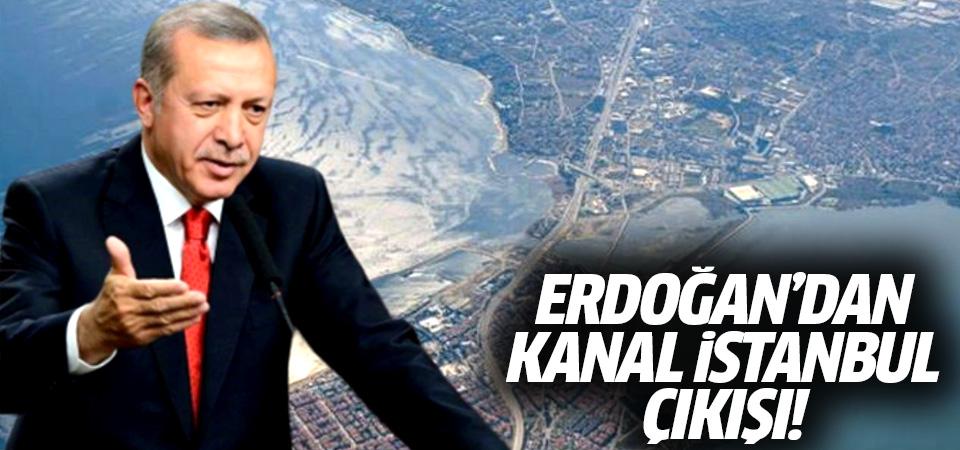 Erdoğan'dan Kanal İstanbul çıkışı: Ne CHP ne de İBB bu projeyi anlamaz!