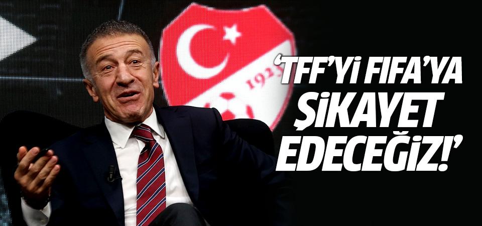 Ahmet Ağaoğlu: TFF'yi FIFA'ya şikayet edeceğiz!