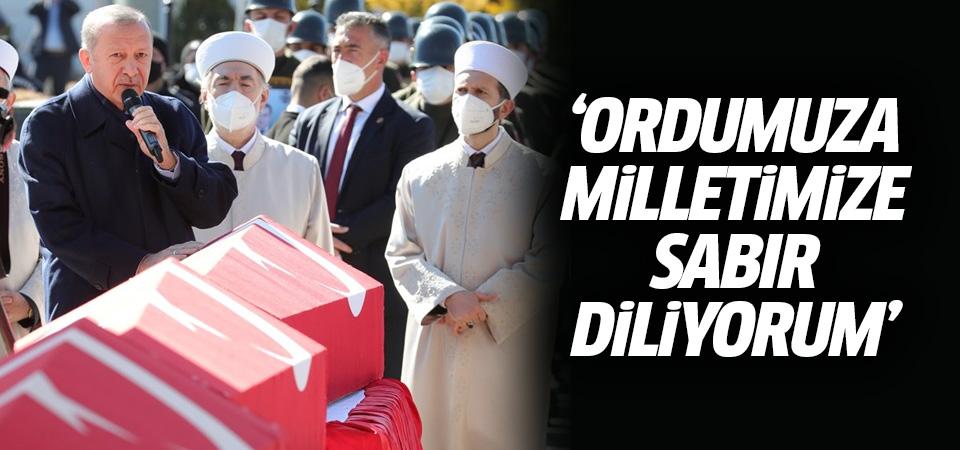 Erdoğan: Ordumuza ve milletimize sabır diliyorum