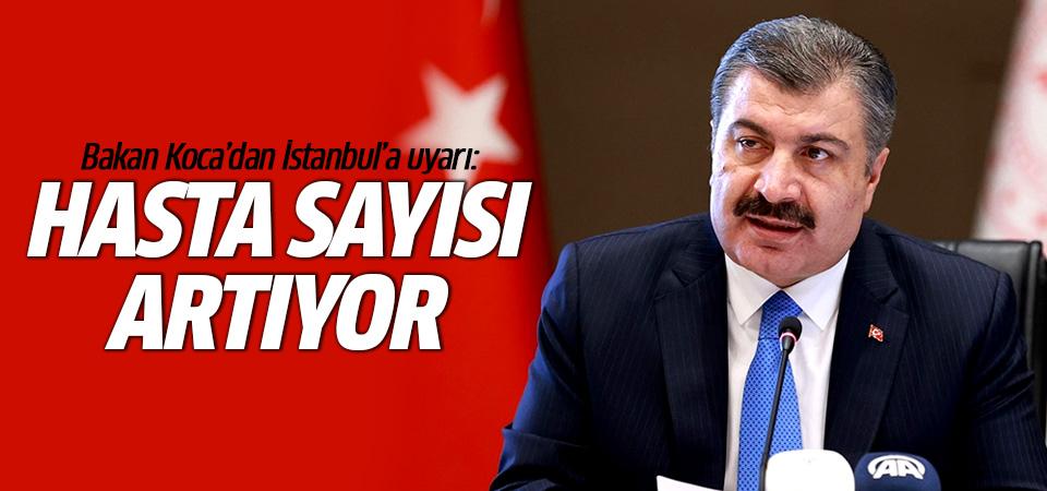 Bakan Koca'dan İstanbul'a uyarı: Hasta sayısı artıyor