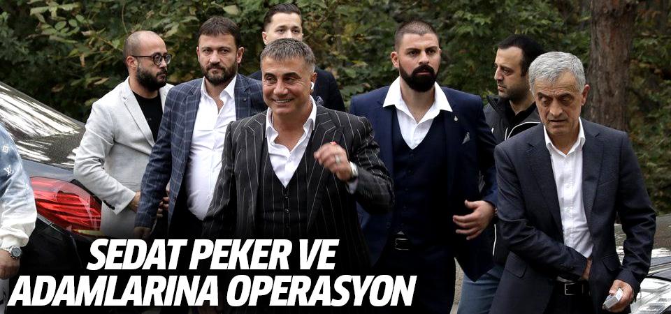 Sedat Peker ve adamlarına operasyon
