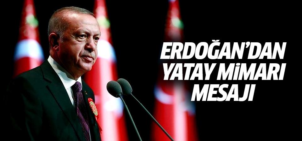 Erdoğan'dan yatay mimarı mesajı