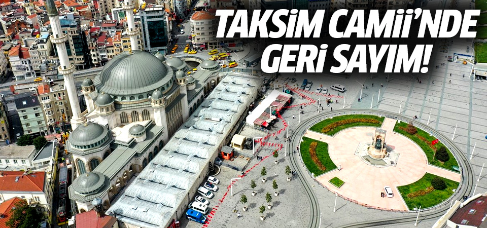 Taksim Camii'nin ibadete açılış tarihi belli oldu
