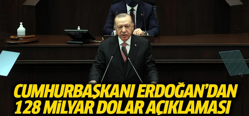 Cumhurbaşkanı Erdoğan'dan128 milyar dolar açıklaması